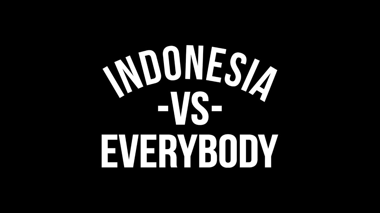 Indonesia Vs Everybody Youtube