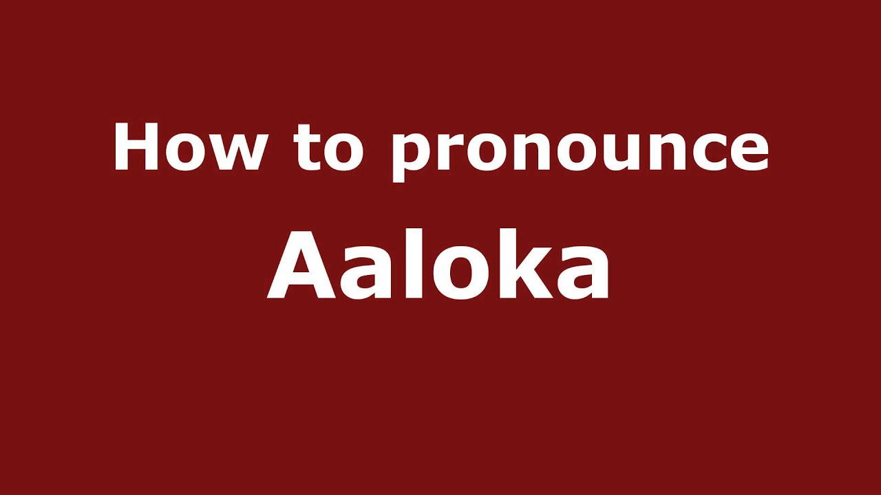 Aaloka how to pronounce aaloka - pronouncenames