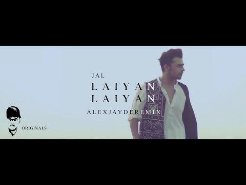 Jal The Band - Laiyan Laiyan (Alex Jayde Remix) [Latest Pakistani Remix]