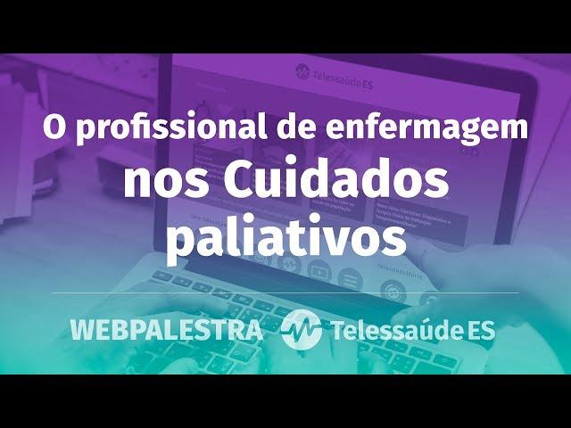 WebPalestra: O profissional de enfermagem nos Cuidados paliativos