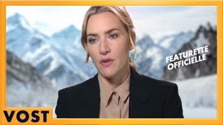 La Montagne entre Nous | Featurette - Kate Winslet [Officielle] VOST HD | 2017