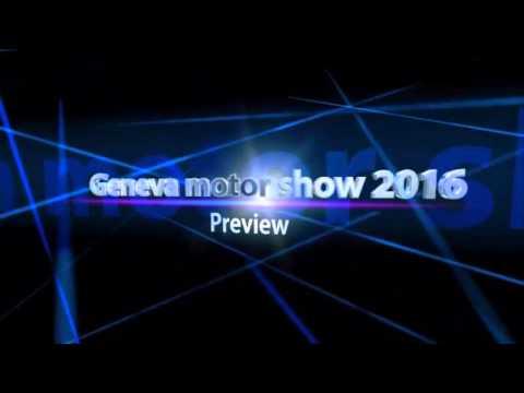 Geneva motor show 2016 preview Part 1