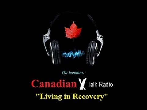 Canadian X Talk Radio - Living in Recovery - June 7th 2014
