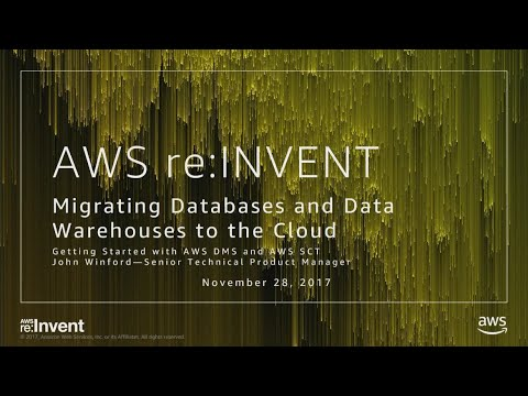 AWS re:Invent 2017: Migrating Databases and Data Warehouses to the Cloud: Getting St (DAT317)