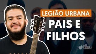 Pais e Filhos - Legião Urbana (aula de violão completa)
