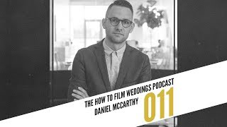 Musicbed CEO, Building A Business That Cares II Daniel McCarthy II How To Film Weddings Podcast 011