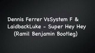 Dennis Ferrer Vs System F & Laidback Luke - Super Hey Hey (Ramil Benjamin Bootleg)