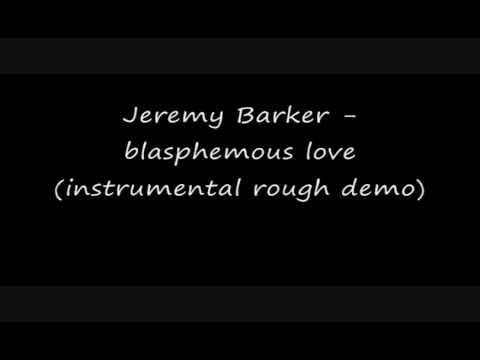 Jeremy Barker - blasphemous love (instrumental rough demo)