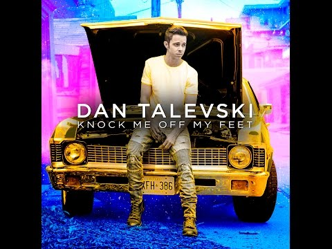 Dan Talevski - Knock Me Off My Feet