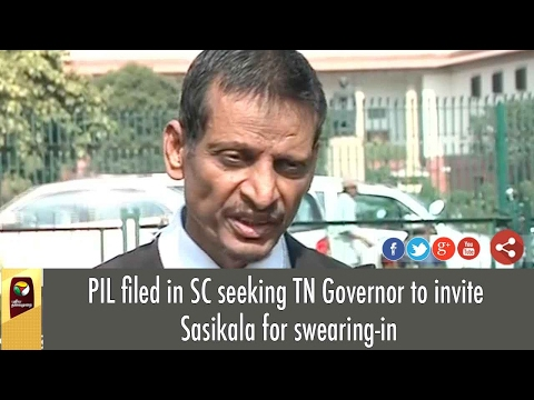 PIL filed in SC seeking TN Governor to invite Sasikala for swearing-in