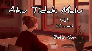 Aku Tidak Malu ~ Wali (COVER) by Bella Nvr Accoustic - lyric video