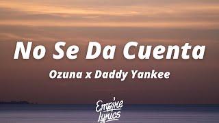 Ozuna x Daddy Yankee - No Se Da Cuenta [Letra]