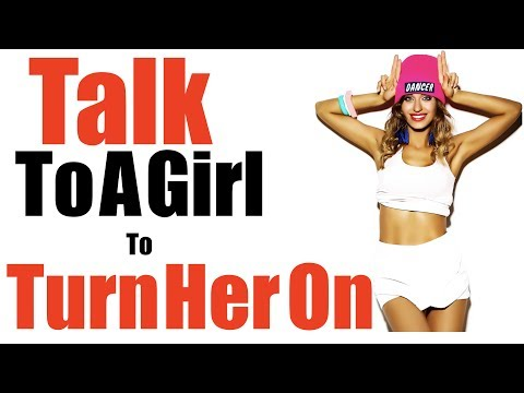 How To Talk To A Girl To Turn Her On - Make Her Want You With This Weird Question!