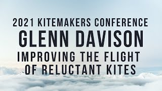2021 Kitemakers Conference - Glenn Davison - Improving the Flight of Reluctant Kites
