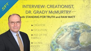 Interview with Dr. Grady McMurtry - Creation, Evolution, Age of the Earth, Flood Geology