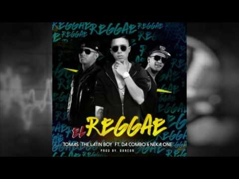 Tomas The Latin Boy Ft  Da Combo y Neka One  - El Reggae