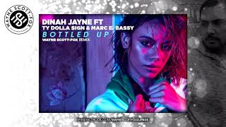 Dinah Jayne feat TY Dolla $ign & Marc E Bassy - Bottled Up (Wayne Scott-Fox Remix)