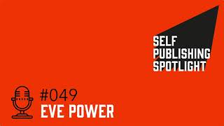 The Self Publishing Spotlight, Episode #49 – Eve Power