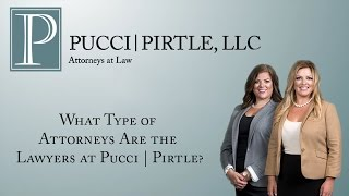 Pucci | Pirtle, LLC Video - What Type of Attorneys Are the Lawyers at Pucci | Pirtle?