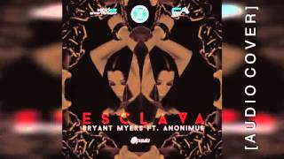 Bryant Myers Feat Anonimus - Esclava (Audio Cover)
