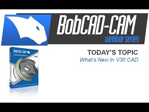What's New in V30 CAD - BobCAD-CAM Webinar Series