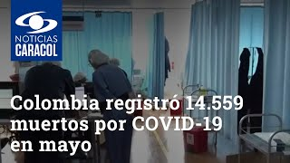 Alarmante cifra: Colombia registró 14.559 muertos por COVID-19 en mayo