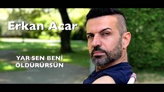 Erkan Acar- Yar sen beni öldürürsün 2019 yeni