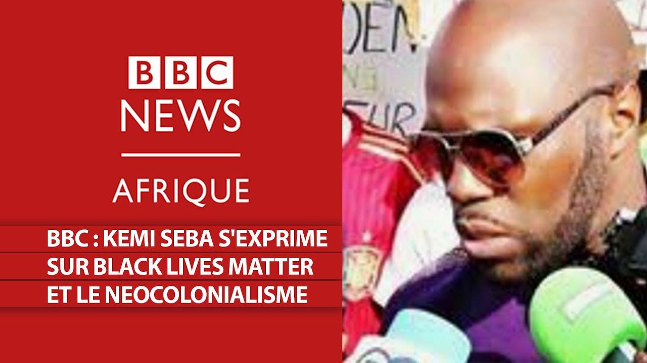 [ BBC : KEMI SEBA S'EXPRIME SUR BLACK LIVES MATTER ET LE NEOCOLONIALISME ]