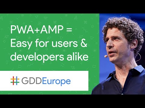 PWA + AMP = Easy for Users and Developers Alike (GDD Europe '17)