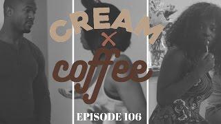 "CREAM X COFFEE - ""MIXED FEELINGS"" (EP. 106) #CreamxCoffee   NEW BLACK WEBSERIES"