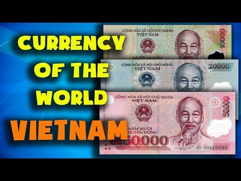 Currency Of The World - Vietnam. Vietnamese Dong. Exchange Rates Vietnam.Vietnamese Banknotes