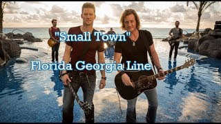 Small Town - Florida Georgia Line (Lyrics) Video