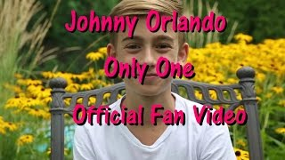 Johnny Orlando - Only One (Official Fan Video)