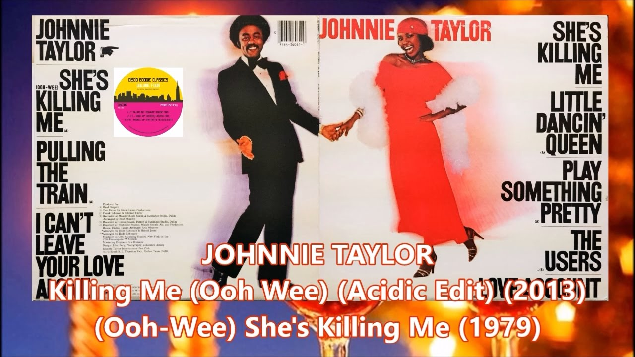 JOHNNIE TAYLOR - Killing Me (Ooh Wee)(Acidic Edit)/(Ooh-Wee) She's Killing  Me (1979)Disco Re-edit