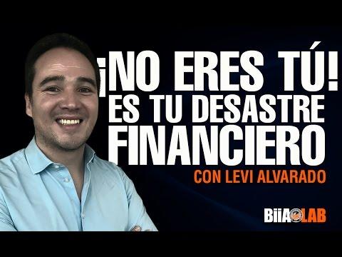 Levi Alvarado - ¡No Eres Tú! Es Tu Desastre Financiero