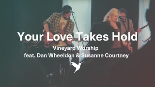 Your Love Takes Hold - Live Vineyard Worship [Spirit Burn] feat. Dan Wheeldon & Susanne Courtney
