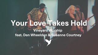 Your Love Takes Hold - Live Vineyard Worship [Spirit Burn] feat. Dan Wheeldon & Susanne Courtney
