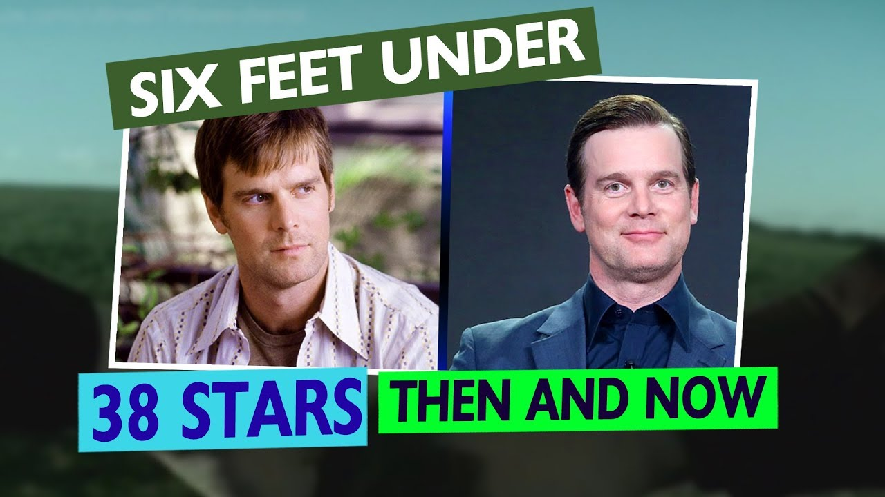 Six Feet Under Cast Then And Now
