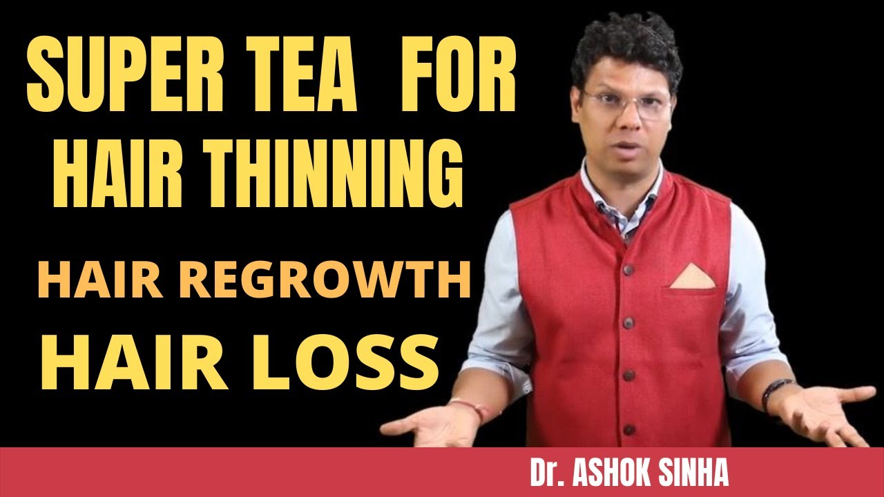 Super Tea For  Thin Hair, Hair Loss And Hair Regrowth- Dr. Ashok Sinha. || Inspired Hair Farming ||