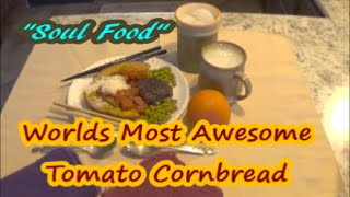Worlds Most Awesome Tomato Cornbread / Cast Iron Cooking