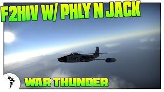 War Thunder F2hiv W/ Phly n Jack!