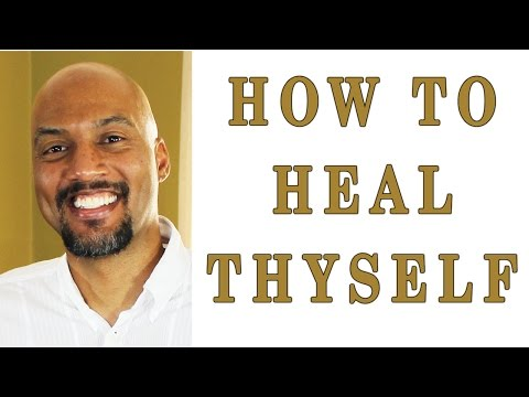 How To Heal Thyself?  - You Have The Power To Heal Yourself