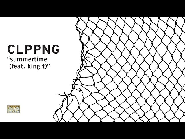 clipping. - Summertime (Feat. King T)