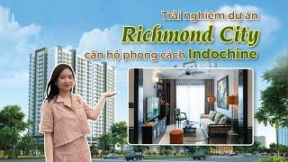 Trải nghiệm dự án Richmond City và căn hộ 4 TỶ mang phong cách Indochine | CAFELAND
