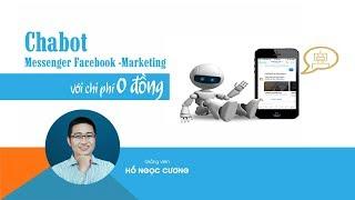 Chatbot Messenger Facebook - Marketing với chi phí 0 Đồng