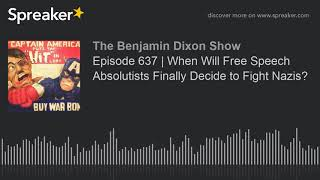 Episode 637   When Will Free Speech Absolutists Finally Decide to Fight Nazis?