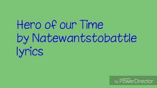 Hero of our Time Lyrics by Natewantstobattle