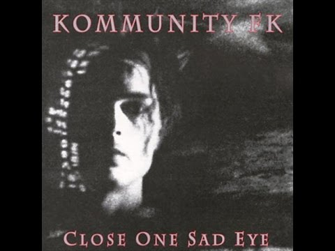 Kommunity FK - Close One Sad Eye (Full Album)