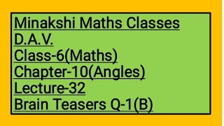 DAV Class-6 chapter-10(Angles) Lecture-32 Brain Teasers Q-1(B)