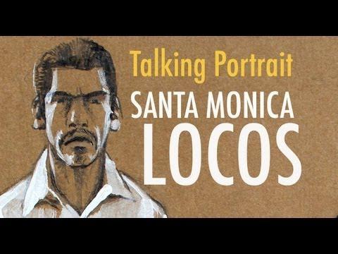 Talking Portrait: Santa Monica Locos